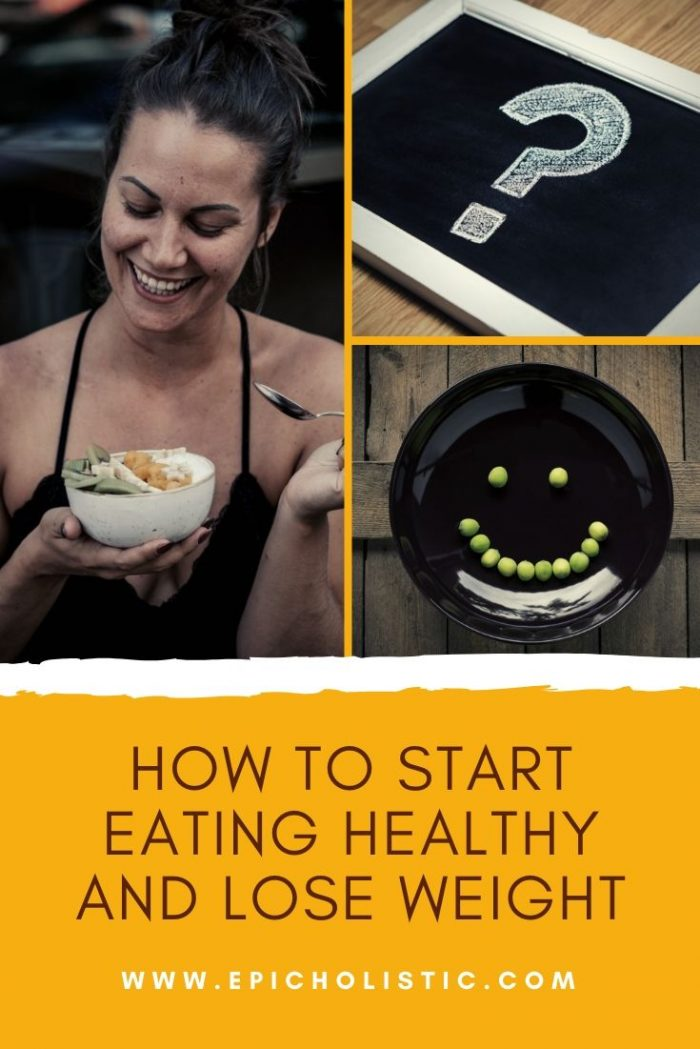 How to Start Eating Healthy and Lose Weight_by Epicholistic